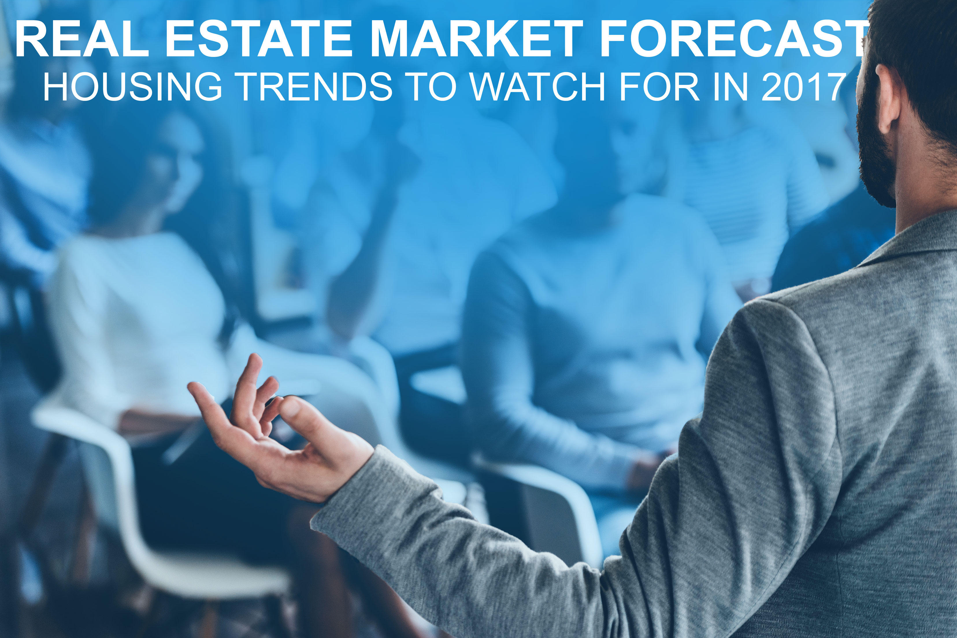 Real Estate Market Forecast: Housing Market Trends to Watch For in 2017